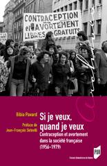 Si je veux, quand je veux Contraception et avortement dans la société française (1956-1979)
