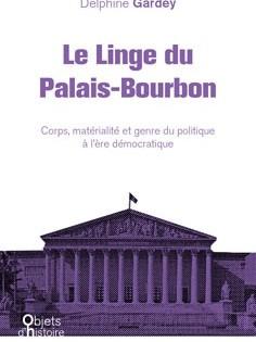 Le Linge Du Palais-Bourbon. Corps, Matérialité Et Genre Du Politique à L'ère Démocratique