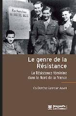 Le genre de la Résistance. La Résistance féminine dans le Nord de la France
