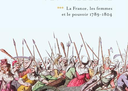 Et la modernité fut masculine. La France, les femmes et le pouvoir, 1789-1804