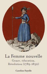 La femme nouvelle. Genre, éducation, Révolution (1789-1830)