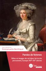 Paroles de femmes – rôles et images de soi dans les écrits personnels, Europe XVIe-XXe siècles