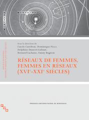 Réseaux de femmes, femmes en réseaux (XVIe-XXIe siècles)