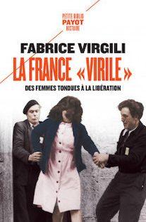 La France «virile». Des femmes tondues à la Libération (édition poche)