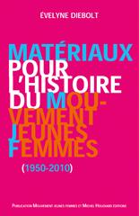 Matériaux Pour L'histoire Du Mouvement Jeunes Femmes, 1950-2010